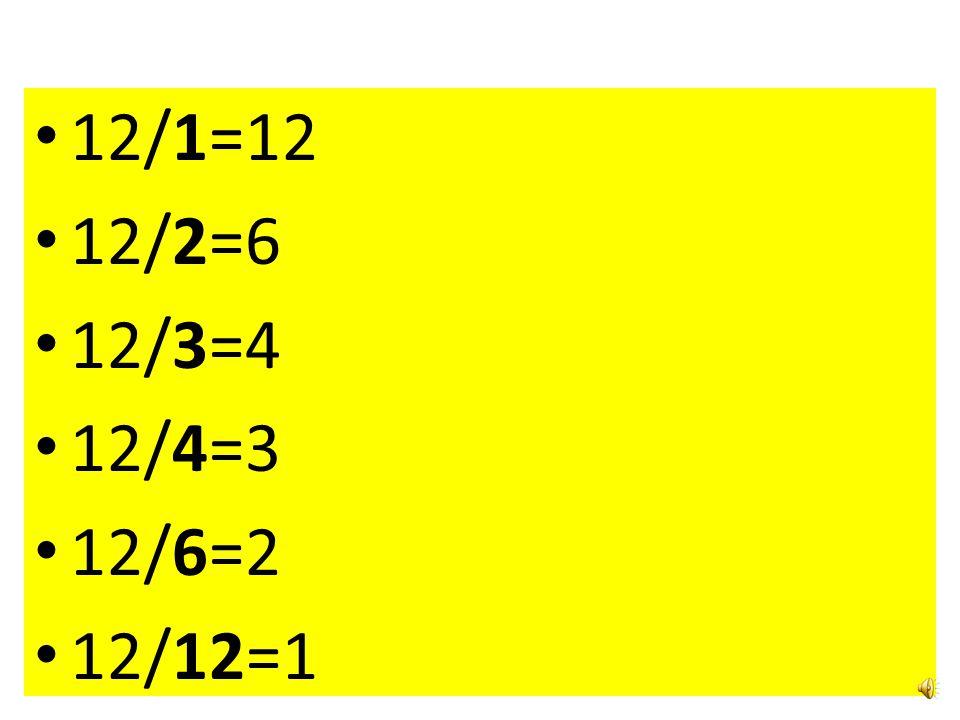 12/1=12 12/2=6 12/3=4 12/4=3 12/6=2 12/12=1