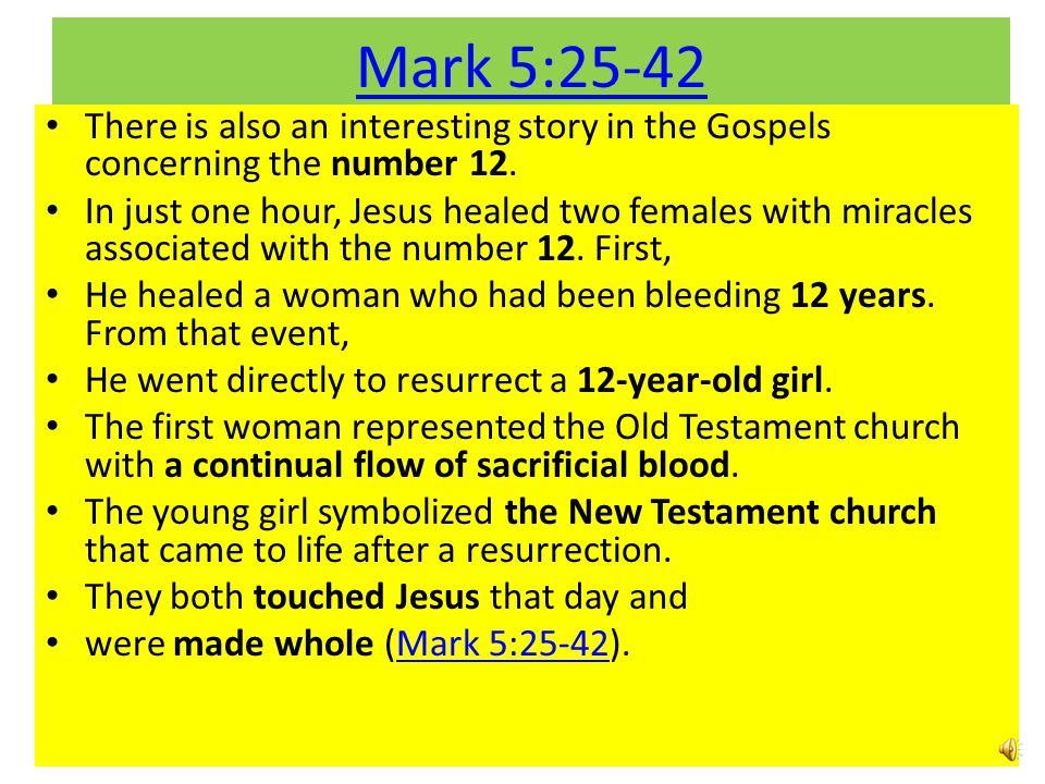 Mark 5:25-42 There is also an interesting story in the Gospels concerning the number 12.