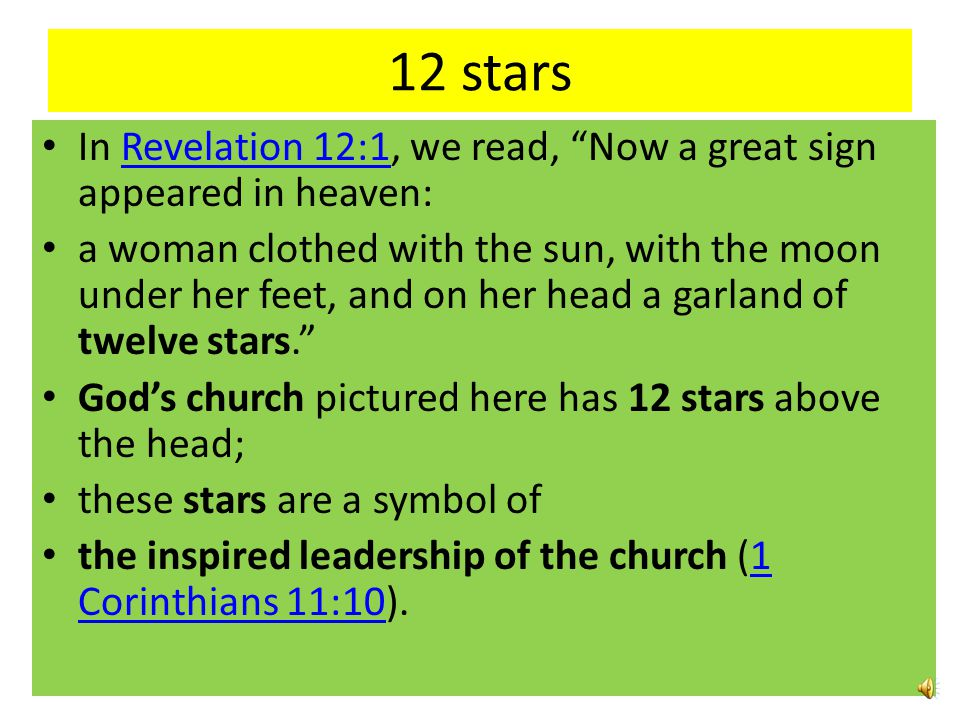 12 stars In Revelation 12:1, we read, Now a great sign appeared in heaven: