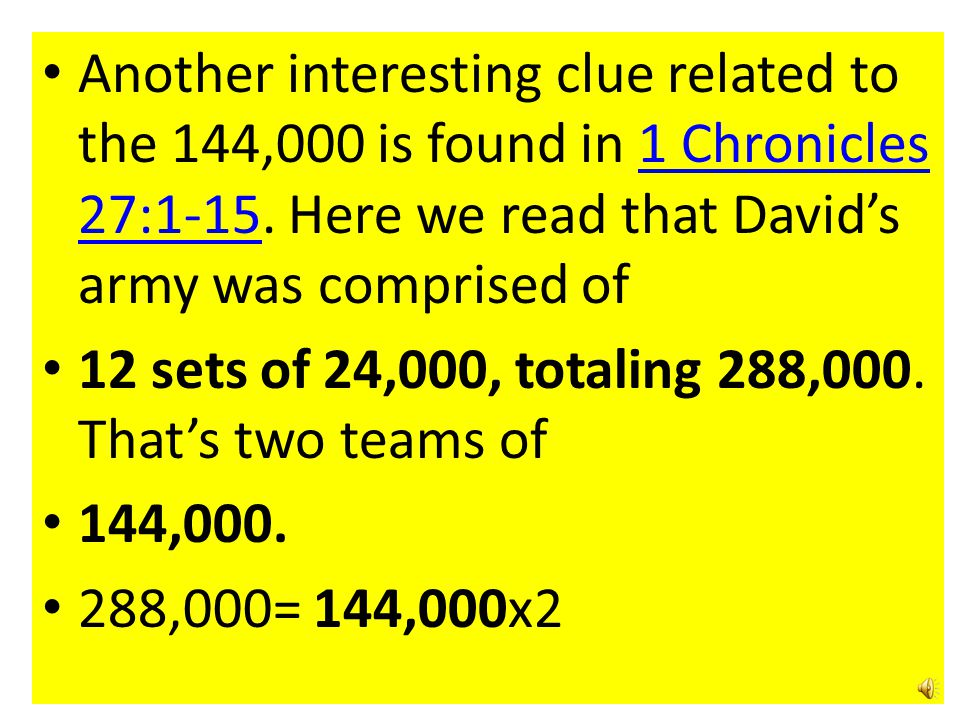Another interesting clue related to the 144,000 is found in 1 Chronicles 27:1-15. Here we read that David's army was comprised of