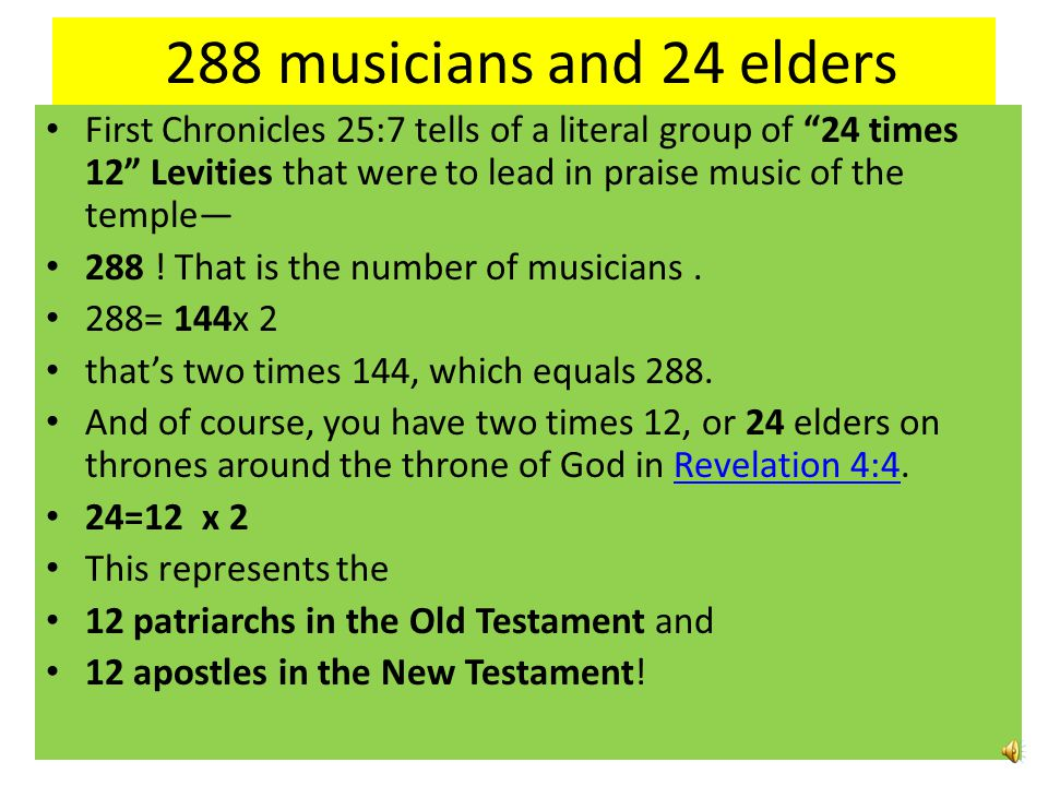 288 musicians and 24 elders First Chronicles 25:7 tells of a literal group of 24 times 12 Levities that were to lead in praise music of the temple—