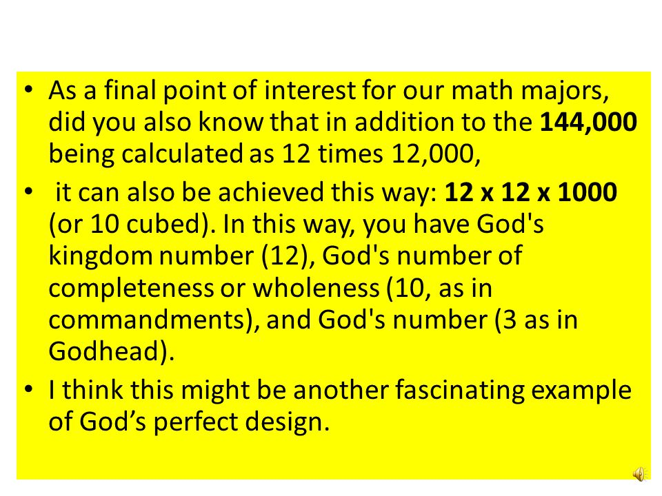 As a final point of interest for our math majors, did you also know that in addition to the 144,000 being calculated as 12 times 12,000,