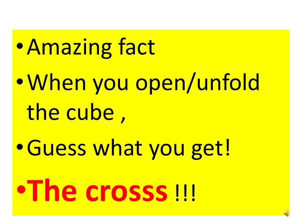 The crosss !!! Amazing fact When you open/unfold the cube ,