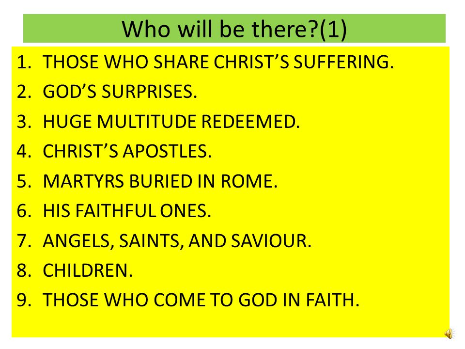 Who will be there (1) THOSE WHO SHARE CHRIST'S SUFFERING.
