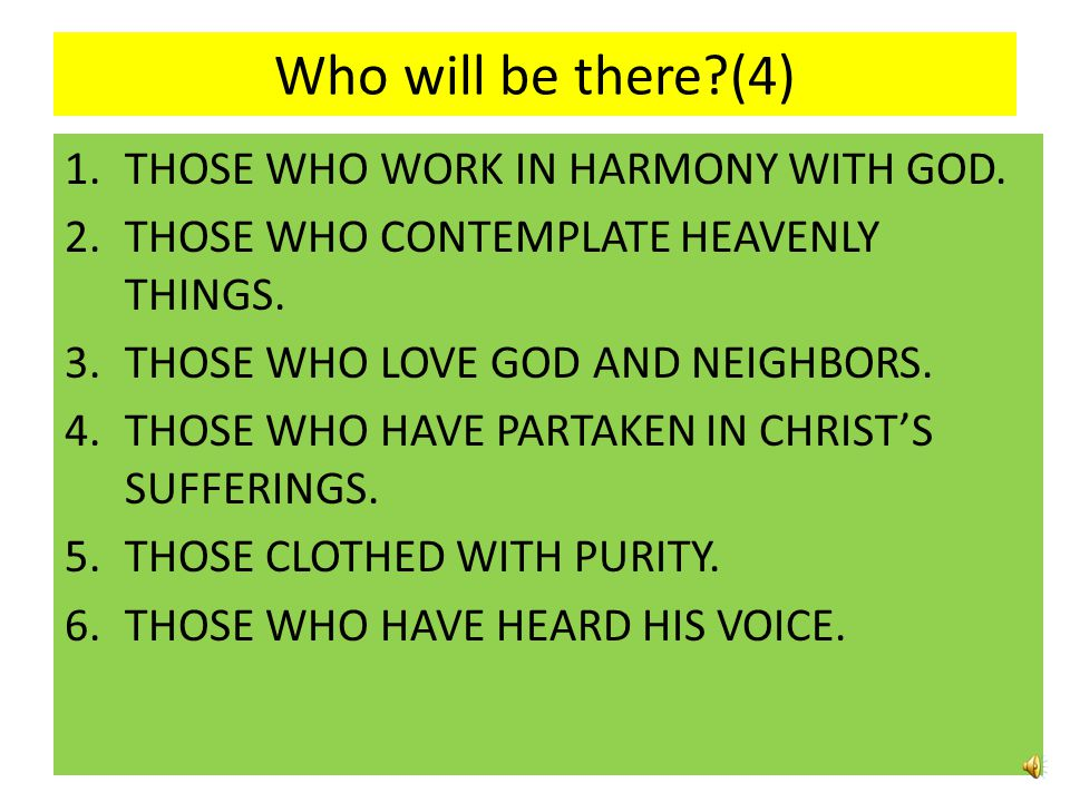 Who will be there (4) THOSE WHO WORK IN HARMONY WITH GOD.