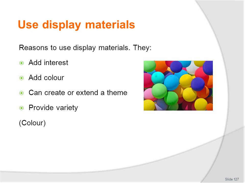 Use display materials Reasons to use display materials. They:
