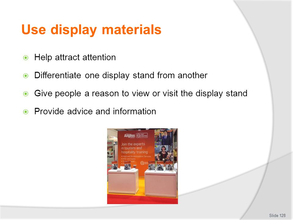 Use display materials Help attract attention