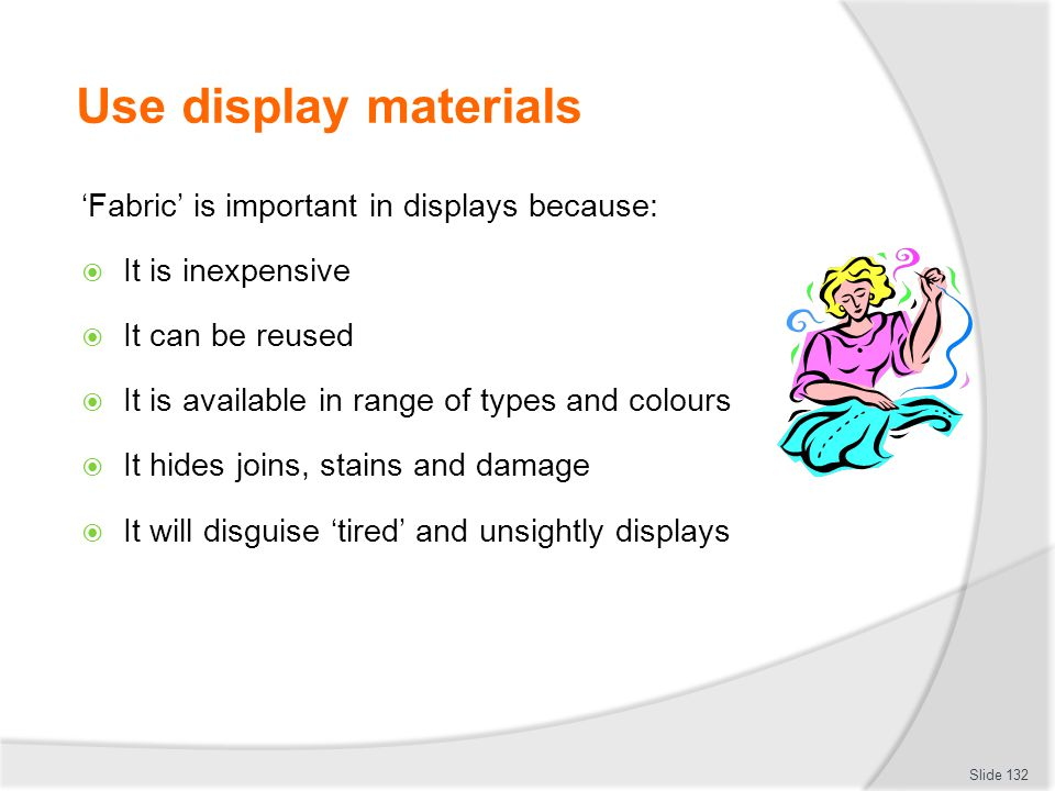 Use display materials 'Fabric' is important in displays because: