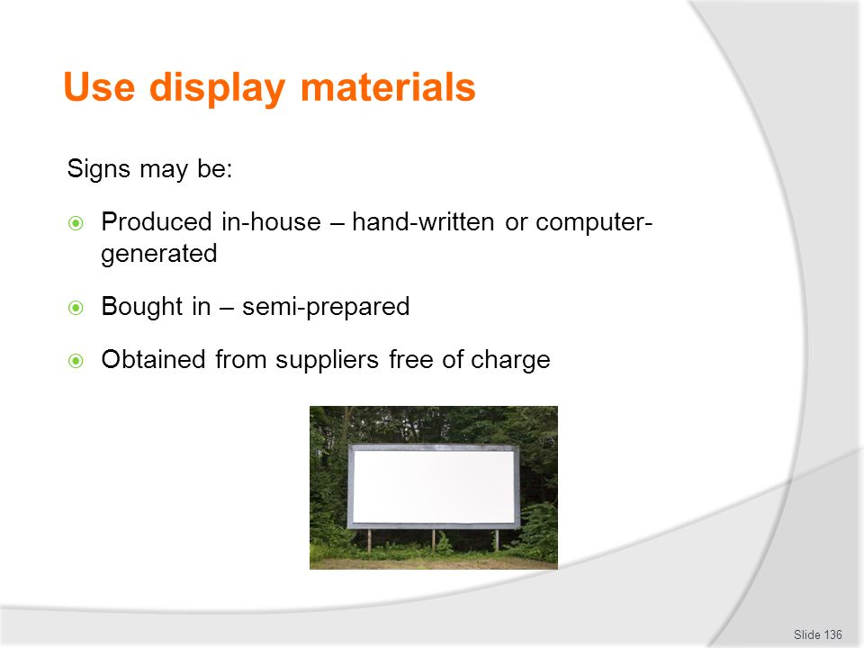 Use display materials Signs may be: