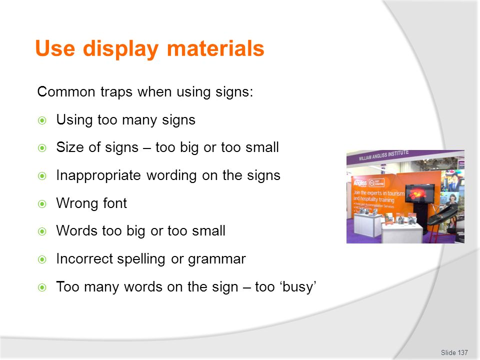 Use display materials Common traps when using signs: