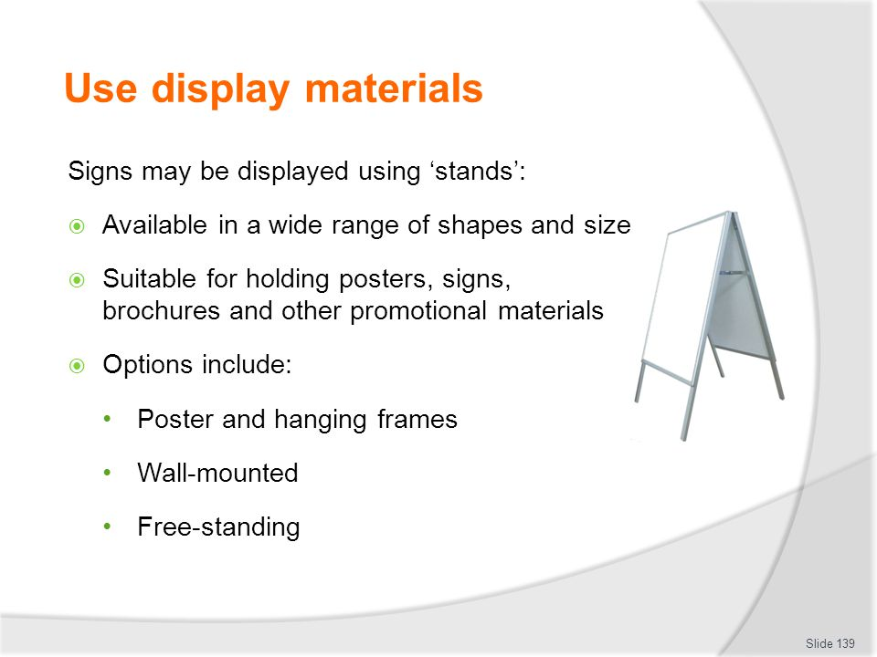 Use display materials Signs may be displayed using 'stands':
