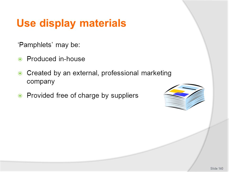 Use display materials 'Pamphlets' may be: Produced in-house