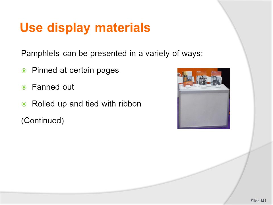 Use display materials Pamphlets can be presented in a variety of ways: