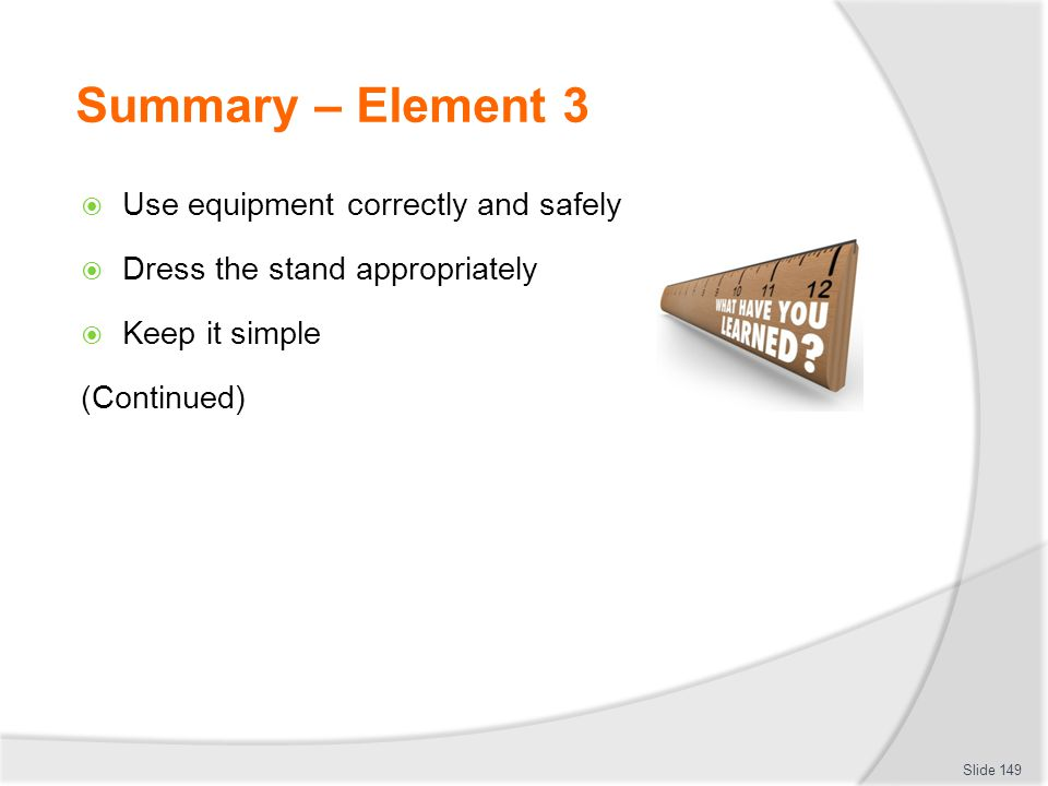 Summary – Element 3 Use equipment correctly and safely