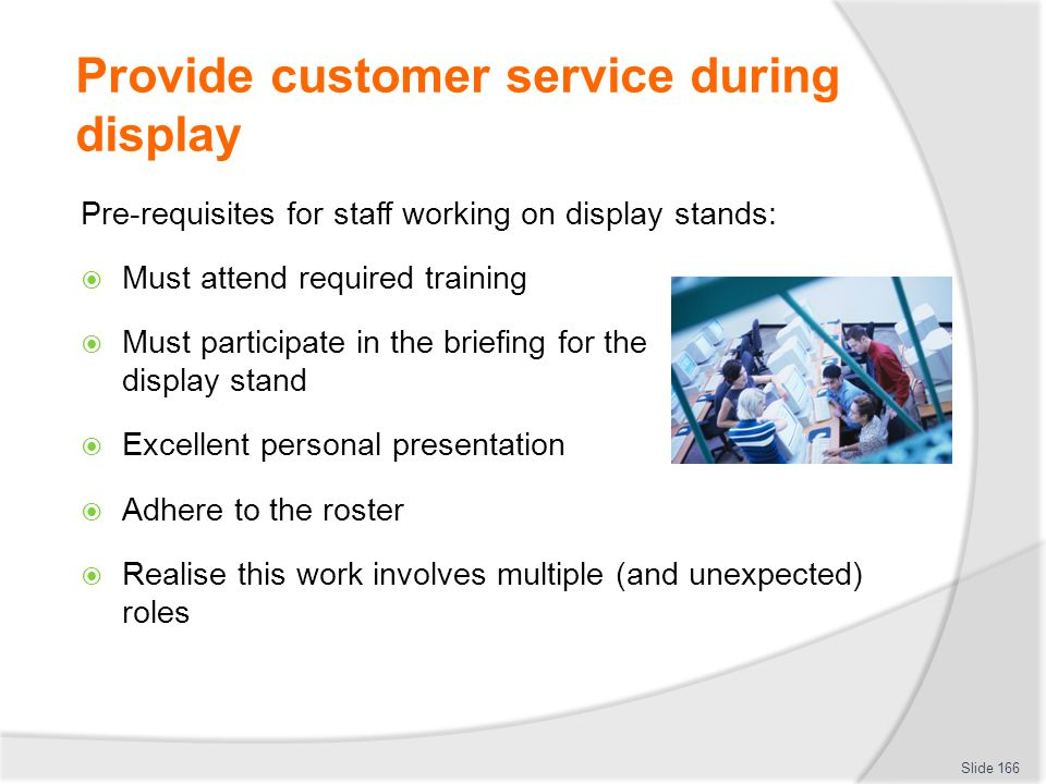 Provide customer service during display