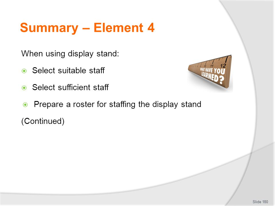 Summary – Element 4 When using display stand: Select suitable staff