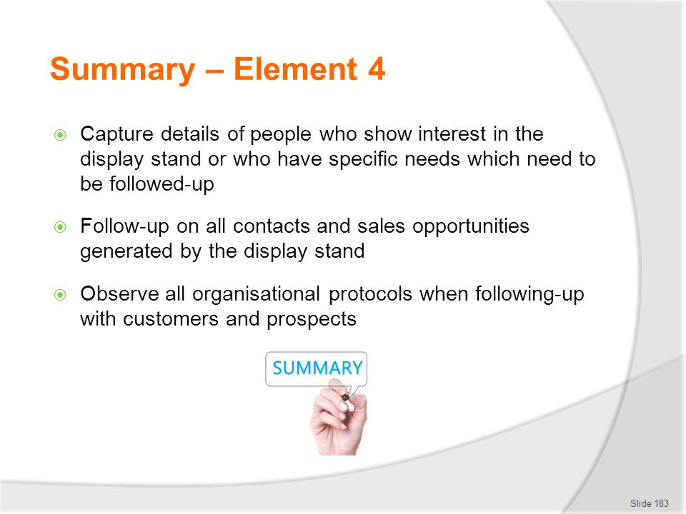 Summary – Element 4 Capture details of people who show interest in the display stand or who have specific needs which need to be followed-up.