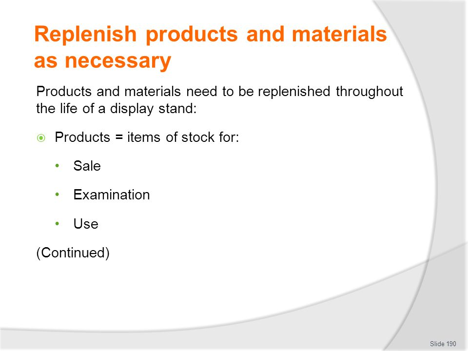 Replenish products and materials as necessary