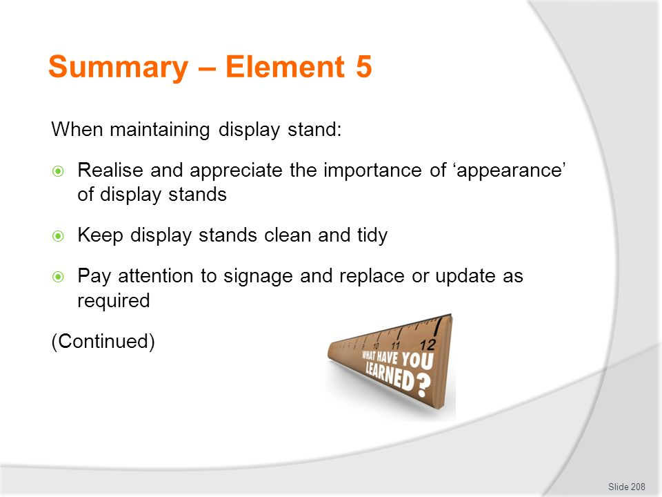 Summary – Element 5 When maintaining display stand: