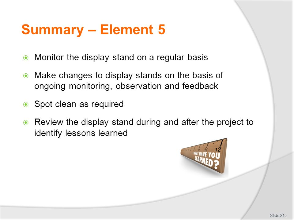 Summary – Element 5 Monitor the display stand on a regular basis