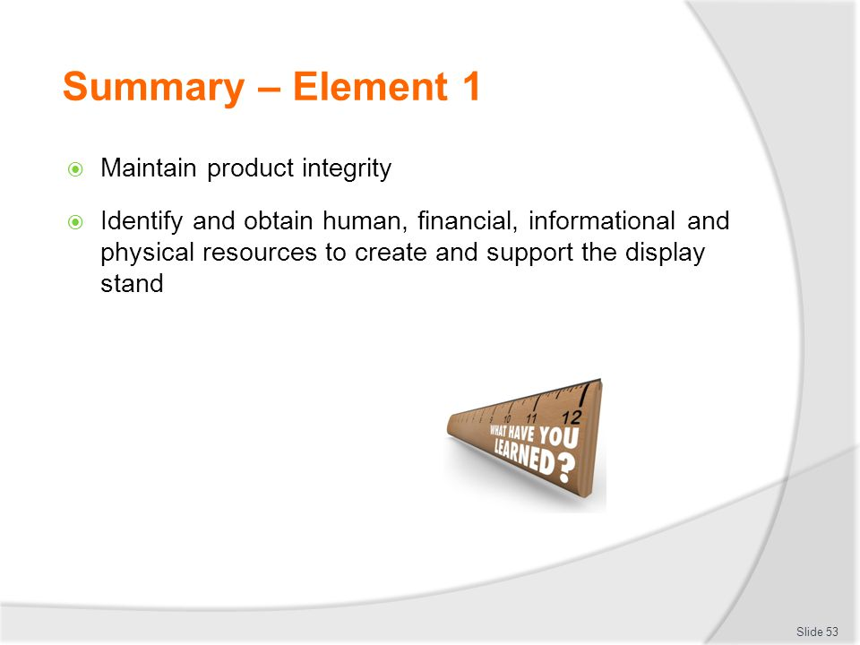 Summary – Element 1 Maintain product integrity