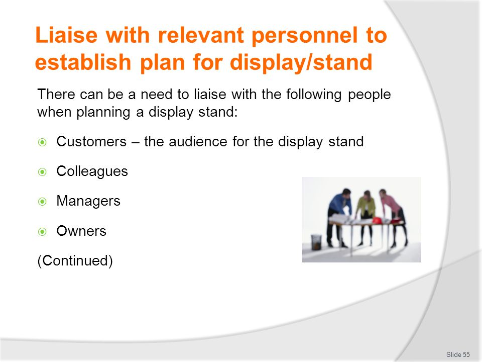 Liaise with relevant personnel to establish plan for display/stand
