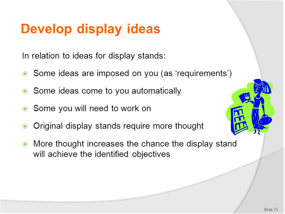Develop display ideas In relation to ideas for display stands:
