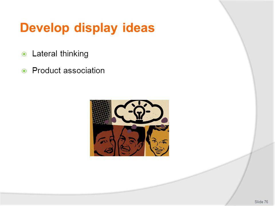 Develop display ideas Lateral thinking Product association
