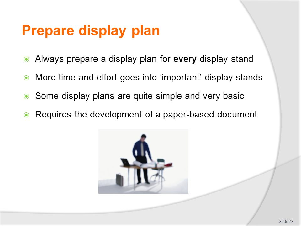 Prepare display plan Always prepare a display plan for every display stand. More time and effort goes into 'important' display stands.