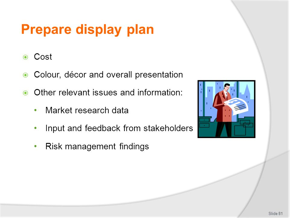 Prepare display plan Cost Colour, décor and overall presentation