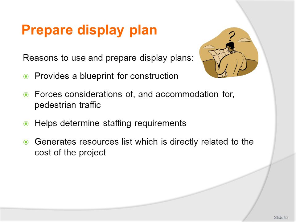 Prepare display plan Reasons to use and prepare display plans: