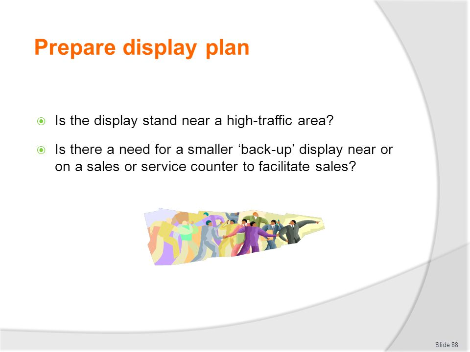 Prepare display plan Is the display stand near a high-traffic area