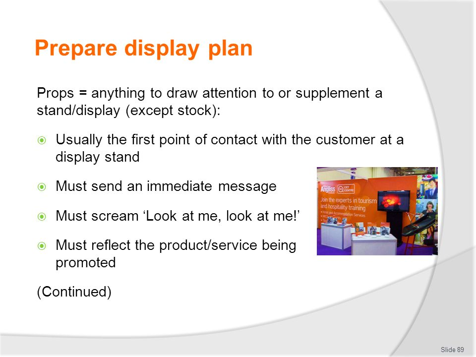 Prepare display plan Props = anything to draw attention to or supplement a stand/display (except stock):