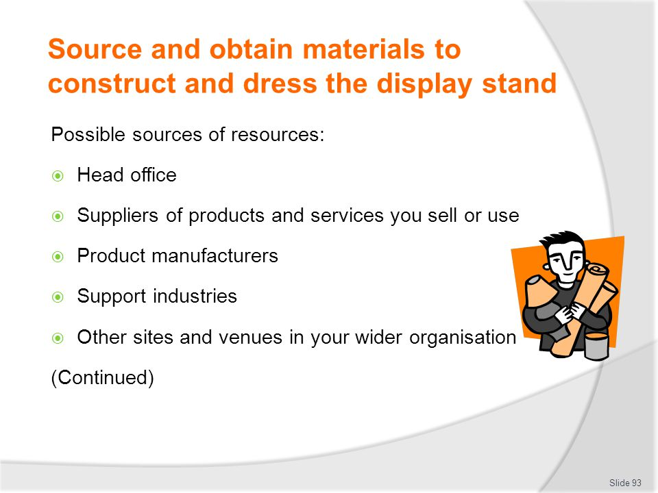 Source and obtain materials to construct and dress the display stand