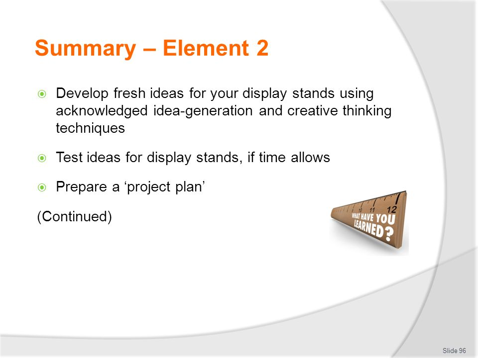 Summary – Element 2 Develop fresh ideas for your display stands using acknowledged idea-generation and creative thinking techniques.