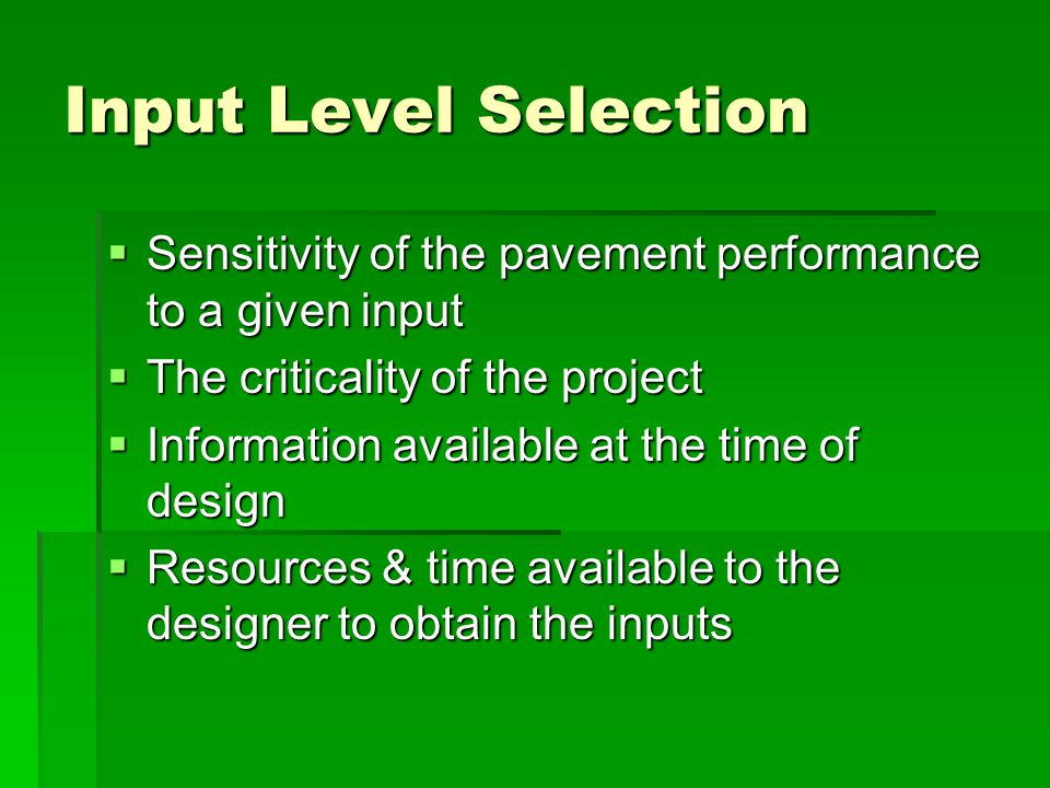 Input Level Selection Sensitivity of the pavement performance to a given input. The criticality of the project.
