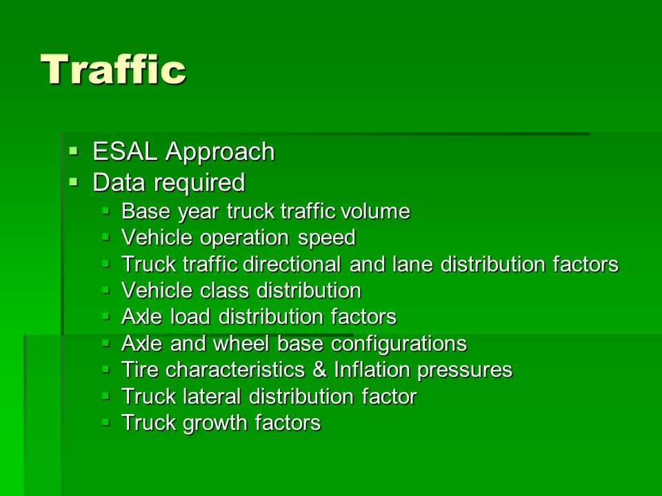 Traffic ESAL Approach Data required Base year truck traffic volume