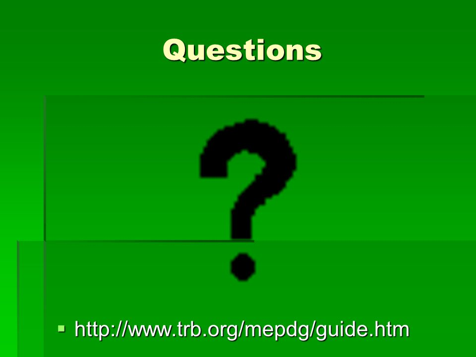 Questions http://www.trb.org/mepdg/guide.htm