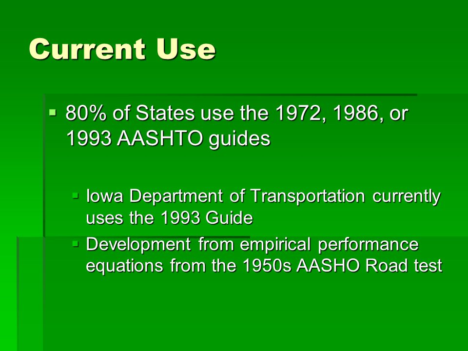 Current Use 80% of States use the 1972, 1986, or 1993 AASHTO guides