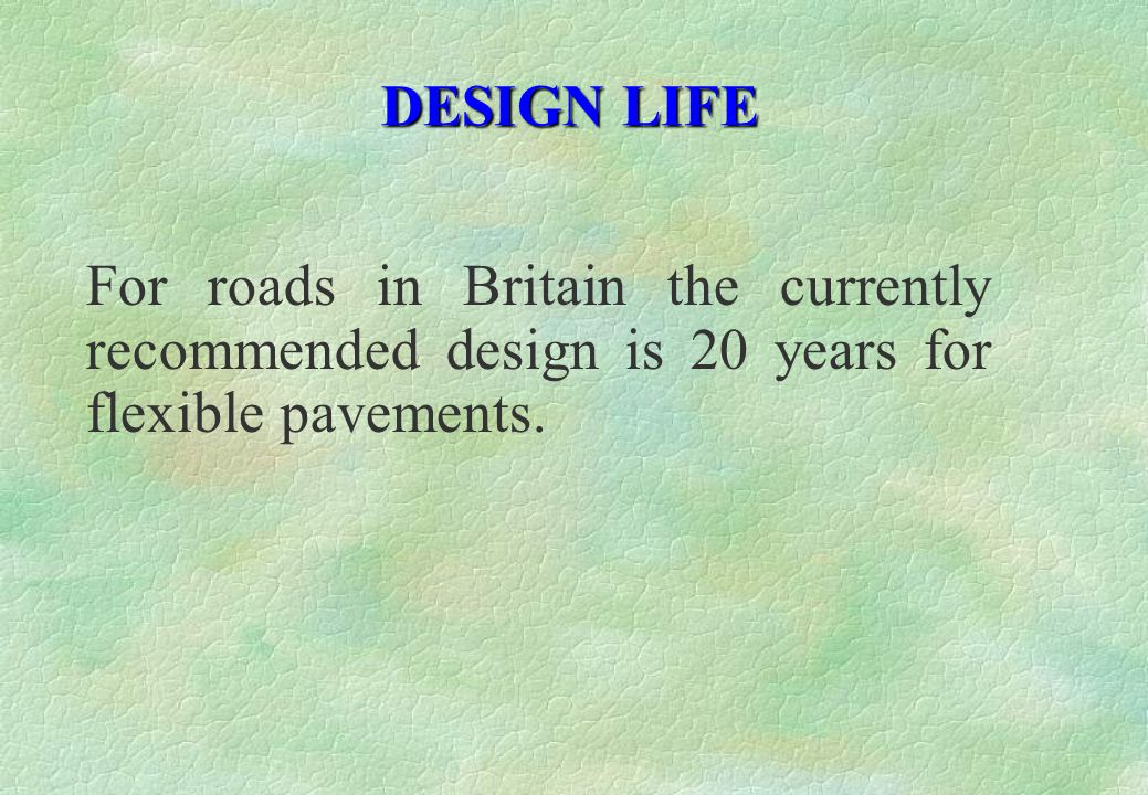 DESIGN LIFE For roads in Britain the currently recommended design is 20 years for flexible pavements.
