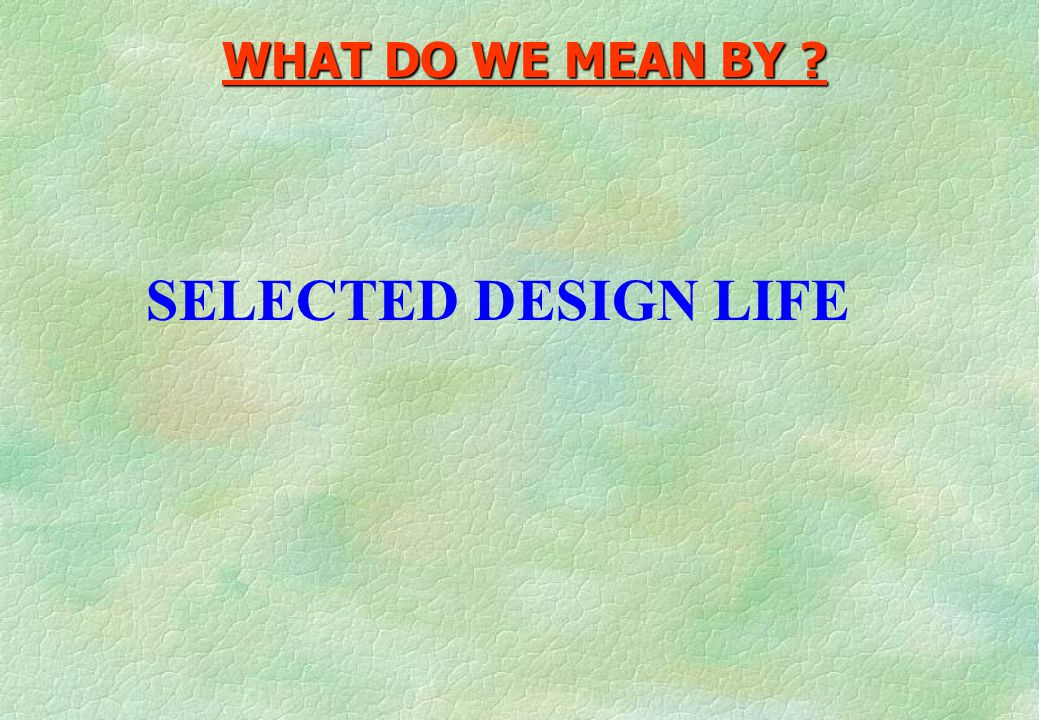WHAT DO WE MEAN BY SELECTED DESIGN LIFE