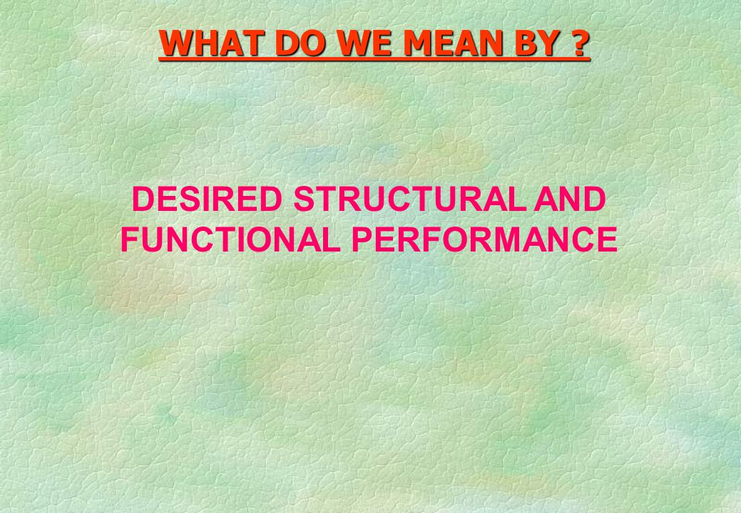 DESIRED STRUCTURAL AND FUNCTIONAL PERFORMANCE