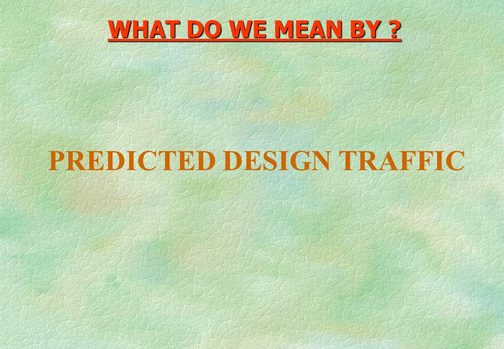 PREDICTED DESIGN TRAFFIC