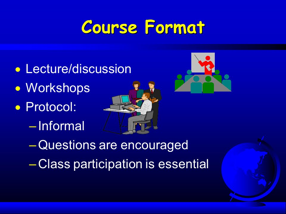 Course Format Lecture/discussion Workshops Protocol: Informal