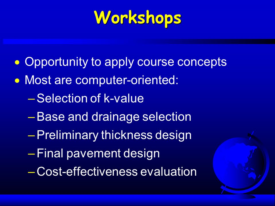 Workshops Opportunity to apply course concepts