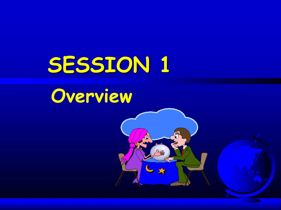 SESSION 1 Overview.