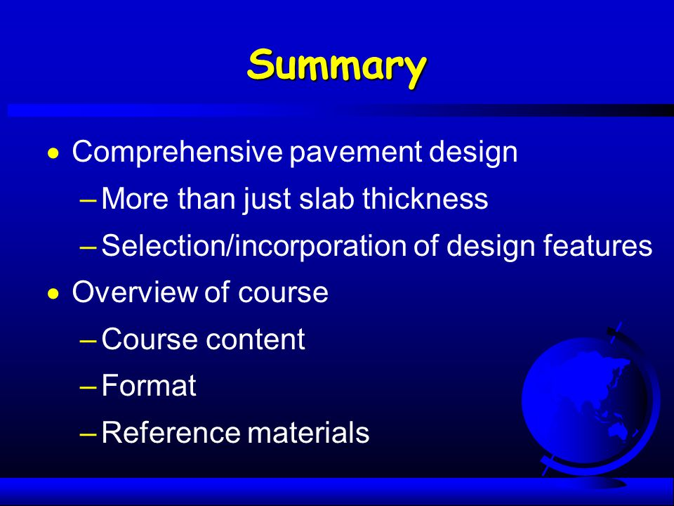 Summary Comprehensive pavement design More than just slab thickness
