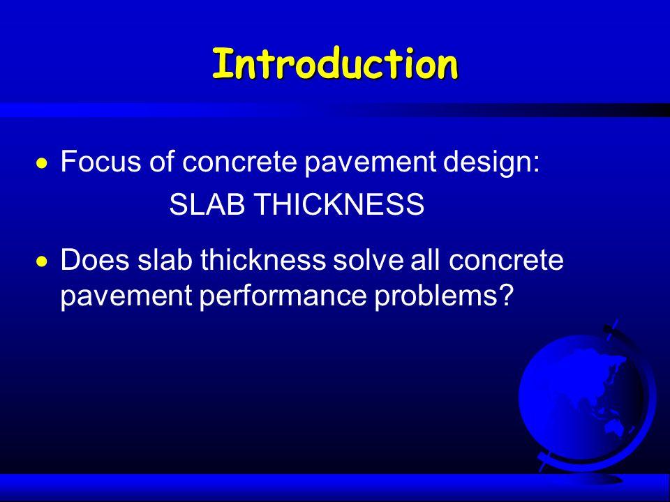 Introduction Focus of concrete pavement design: SLAB THICKNESS