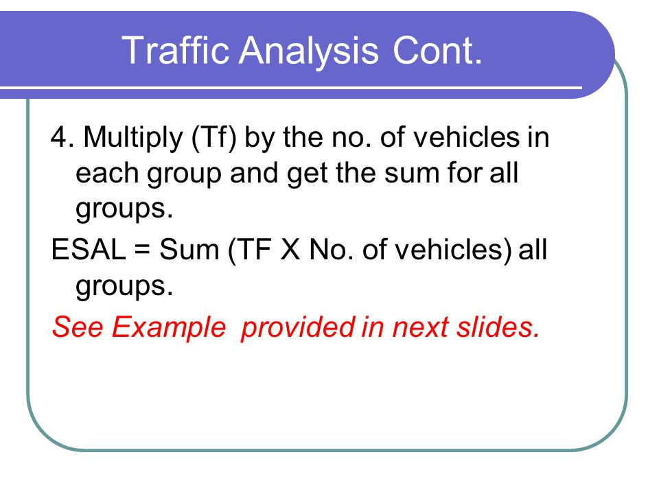 Traffic Analysis Cont. 4. Multiply (Tf) by the no. of vehicles in each group and get the sum for all groups.