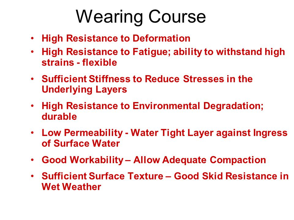 Wearing Course High Resistance to Deformation. High Resistance to Fatigue; ability to withstand high strains - flexible.